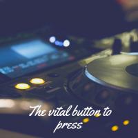 The vital button to press