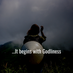 Our journey to greatness begins with Godliness