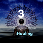 3 gateways to supernatural healing