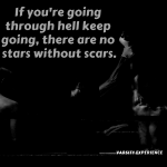 If you're going through hell keep going, there are no stars without scars