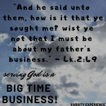 And he said unto them, how is it that ye sought me? I must be about my father's business