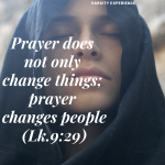 Prayer does not only change things; prayer changes people
