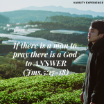 If there is a man to pray there is a God to answer